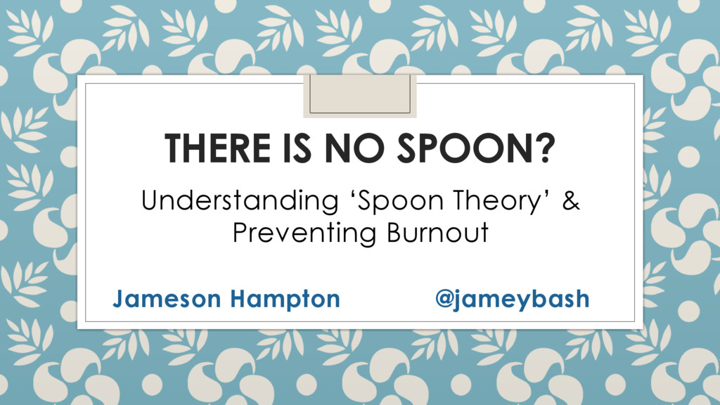THERE IS NO SPOON? Understanding 'Spoon Theory'...