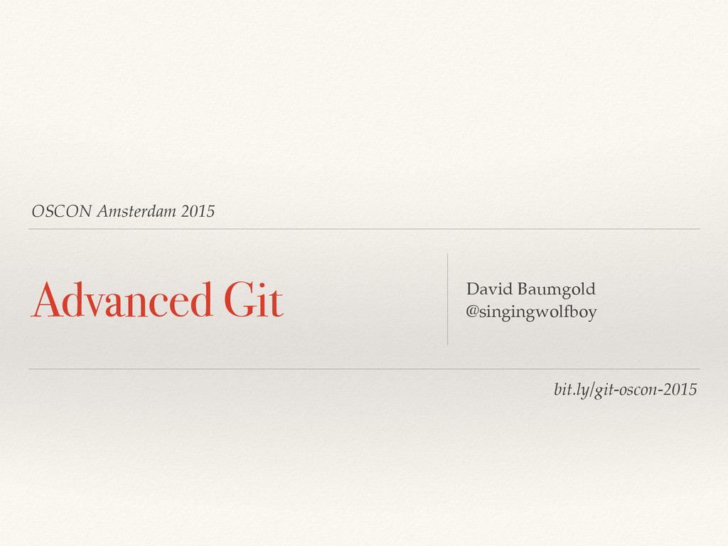 OSCON Amsterdam 2015 Advanced Git David Baumgol...