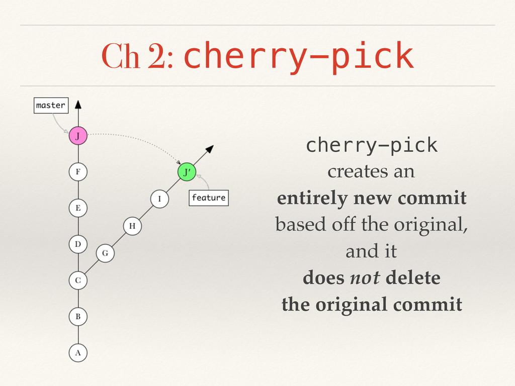 Ch 2: cherry-pick cherry-pick creates an entire...