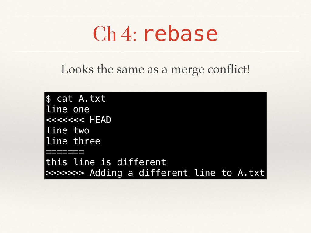 Ch 4: rebase $ cat A.txt line one <<<<<<< HEAD ...