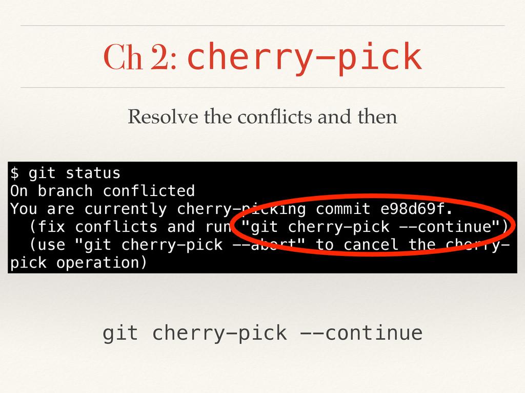 Ch 2: cherry-pick $ git status On branch confli...