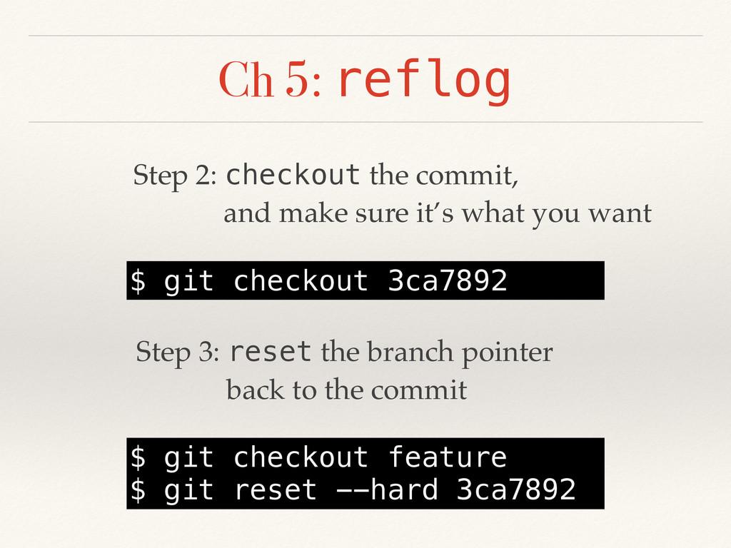 Ch 5: reflog $ git checkout 3ca7892 Step 2: che...