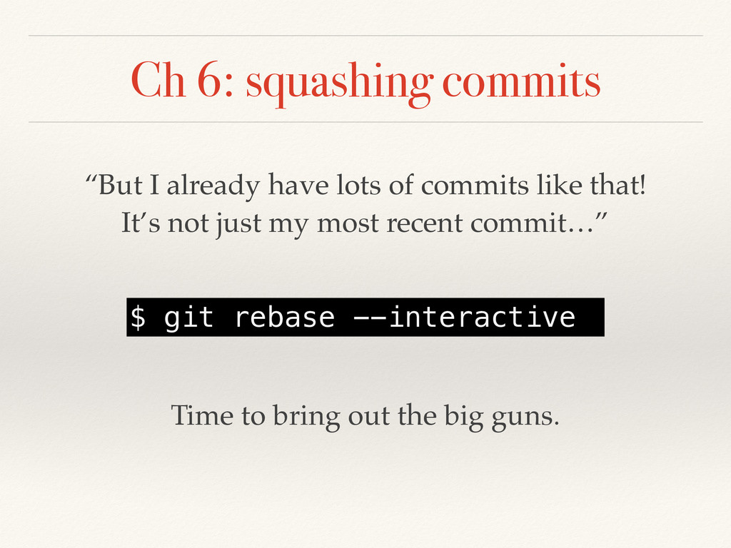 """Ch 6: squashing commits """"But I already have lot..."""