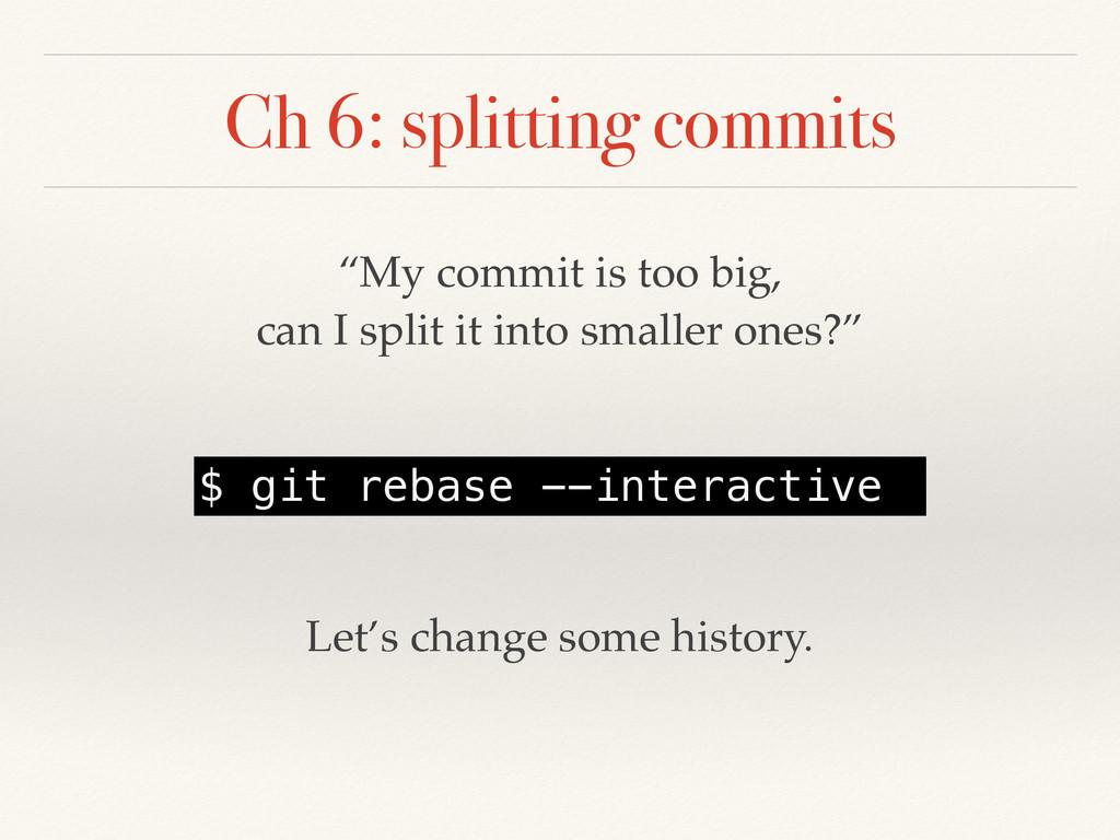 "Ch 6: splitting commits ""My commit is too big, ..."