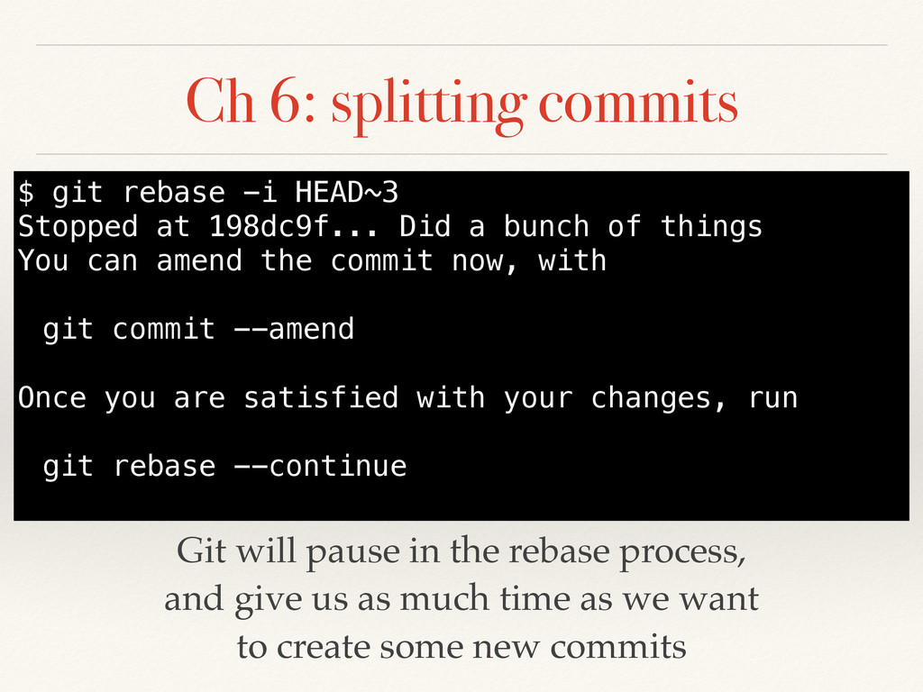 Ch 6: splitting commits Git will pause in the r...