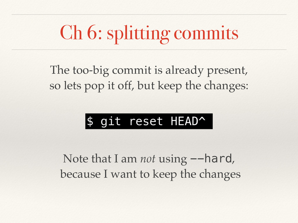 Ch 6: splitting commits The too-big commit is a...
