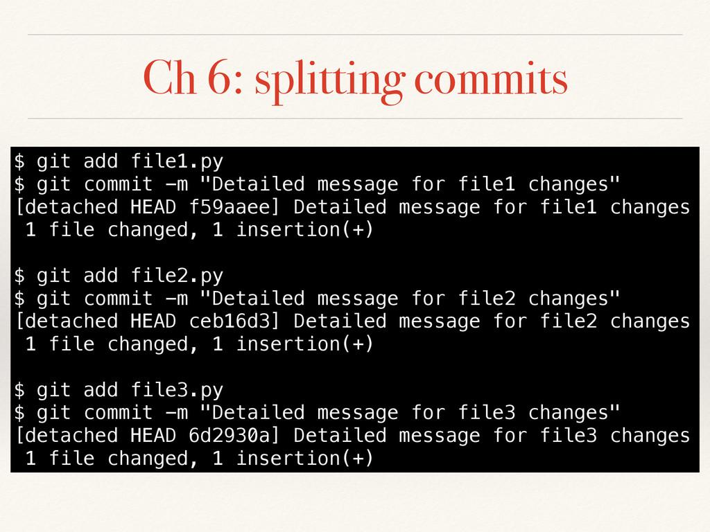 Ch 6: splitting commits $ git add file1.py $ gi...