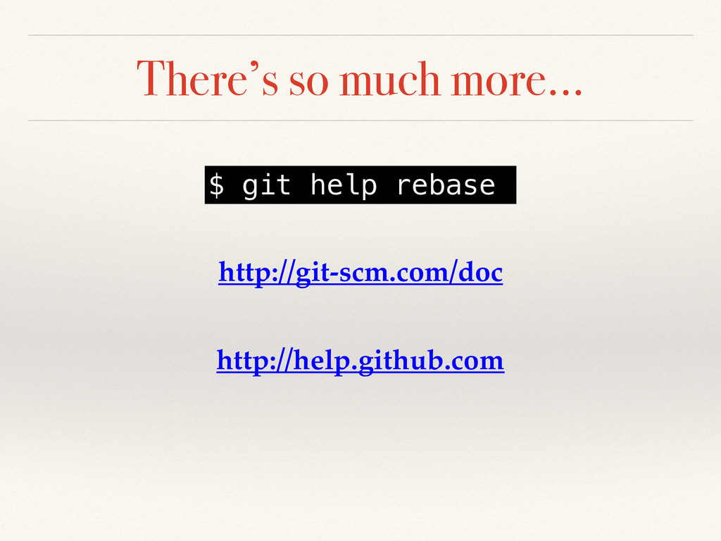 There's so much more… $ git help rebase http://...