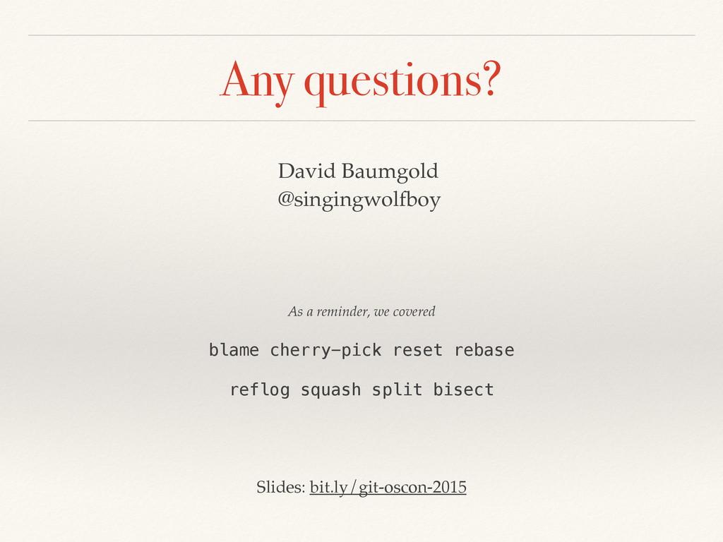 Any questions? David Baumgold @singingwolfboy b...
