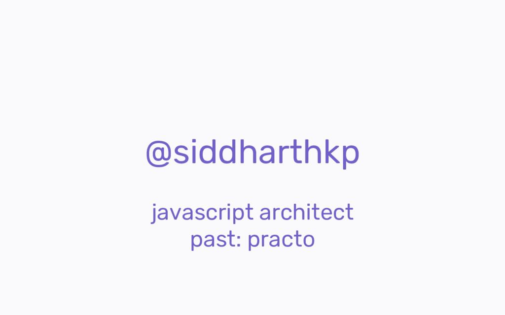 @siddharthkp javascript architect past: practo