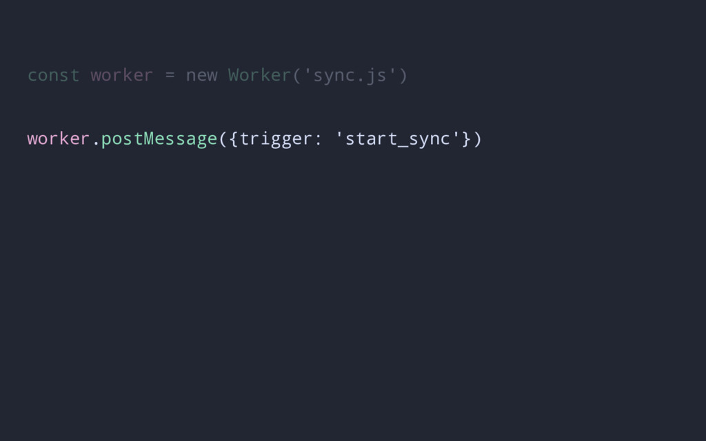 const worker = new Worker('sync.js') worker.pos...