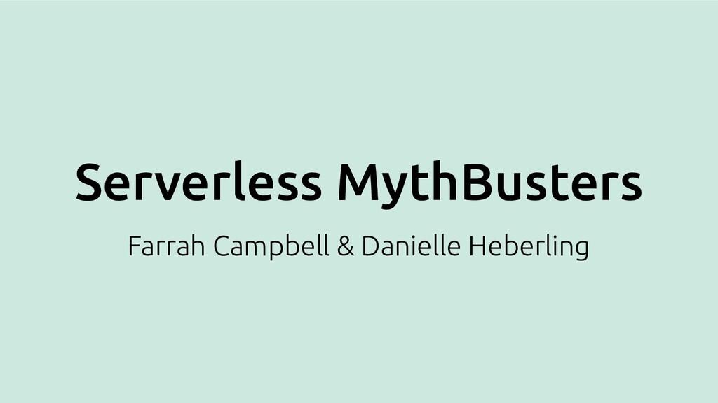Serverless MythBusters Farrah Campbell & Daniel...