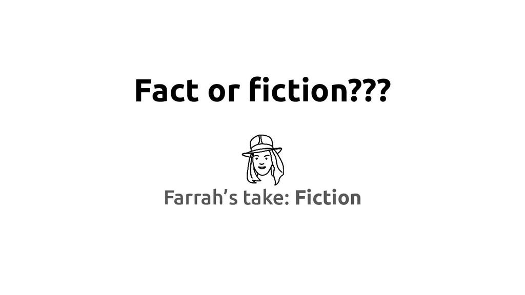 Fact or fiction??? Farrah's take: Fiction