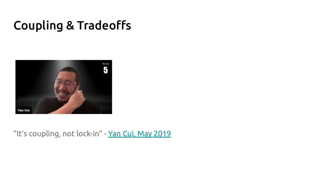 "Coupling & Tradeoffs ""It's coupling, not lock-in..."
