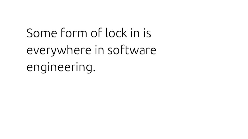 Some form of lock in is everywhere in software ...