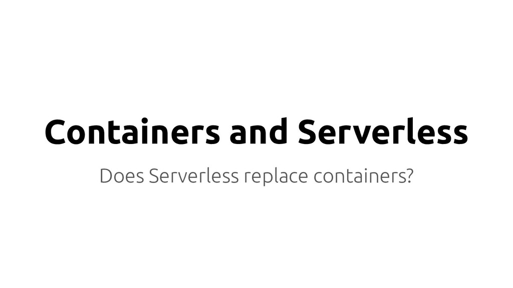Containers and Serverless Does Serverless repla...