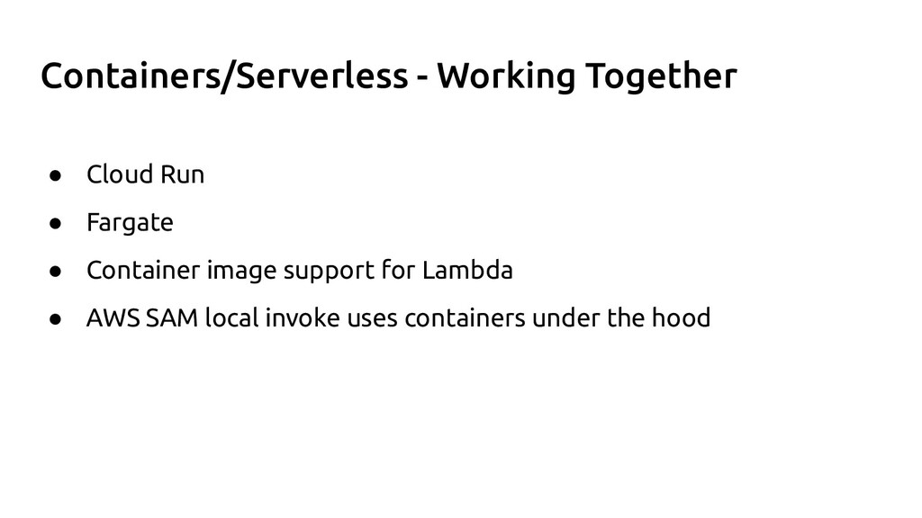 Containers/Serverless - Working Together ● Clou...