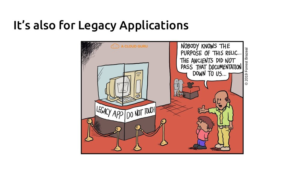 It's also for Legacy Applications