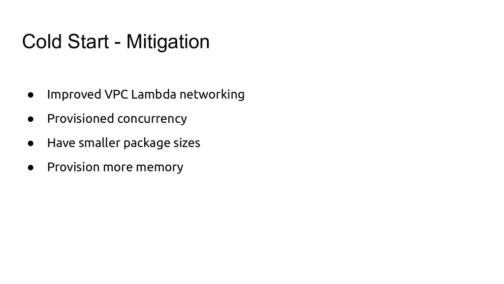 Cold Start - Mitigation ● Improved VPC Lambda n...