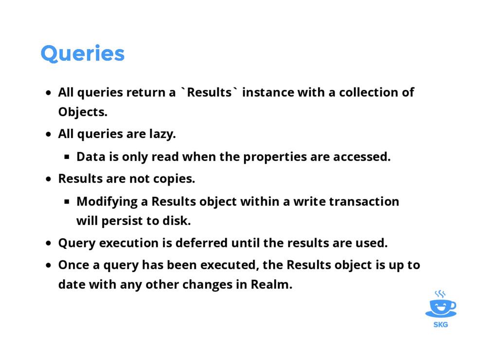 Queries Queries All queries return a `Results` ...