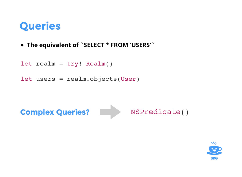 Queries Queries The equivalent of `SELECT * FRO...