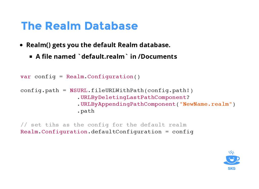 The Realm Database The Realm Database Realm() g...