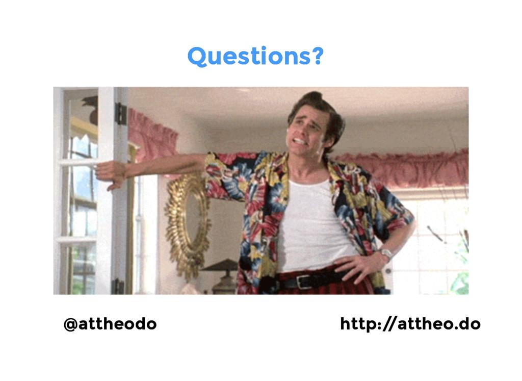 Questions? Questions? @attheodo @attheodo http:...