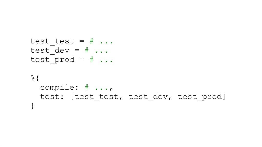 test_test = # ... test_dev = # ... test_prod = ...