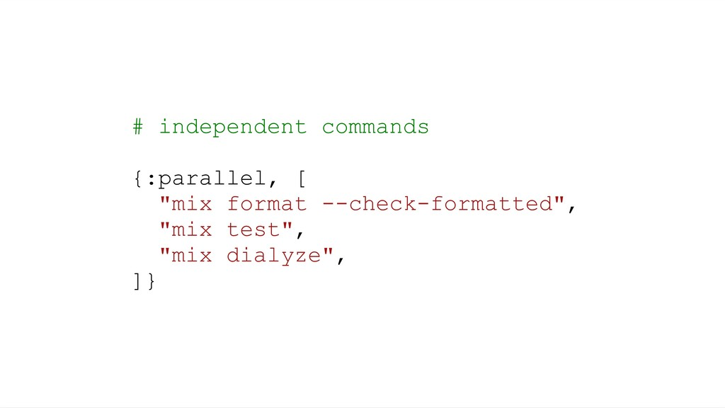 "# independent commands {:parallel, [ ""mix forma..."