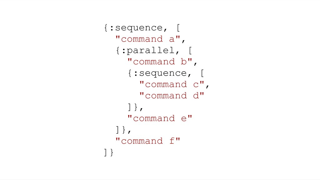 "{:sequence, [ ""command a"", {:parallel, [ ""comma..."
