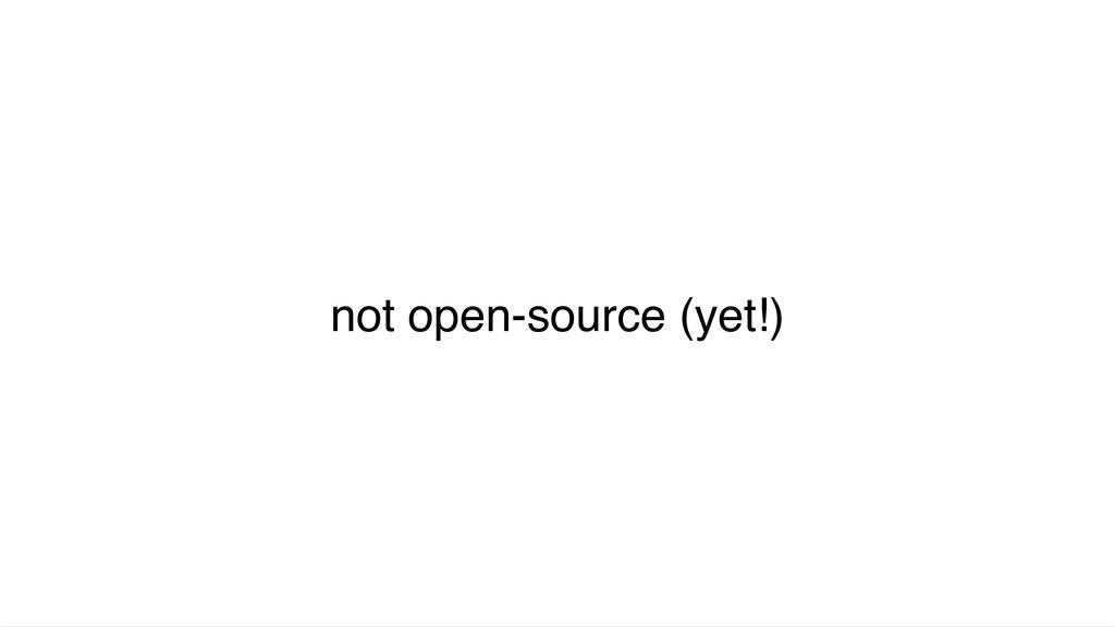 not open-source (yet!)