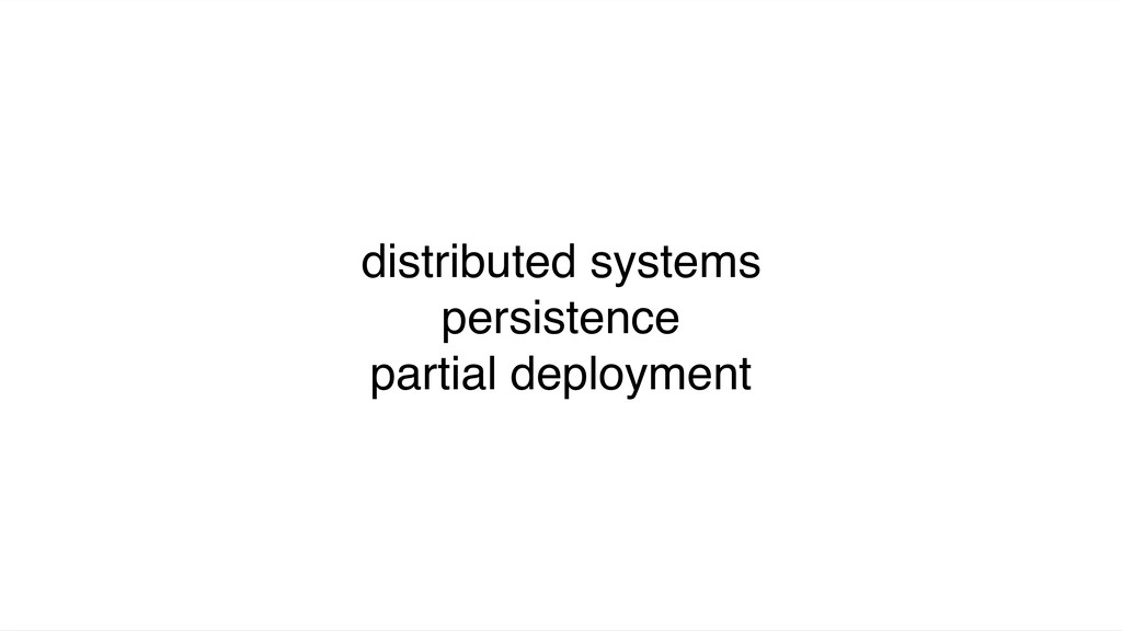 distributed systems persistence partial deploym...