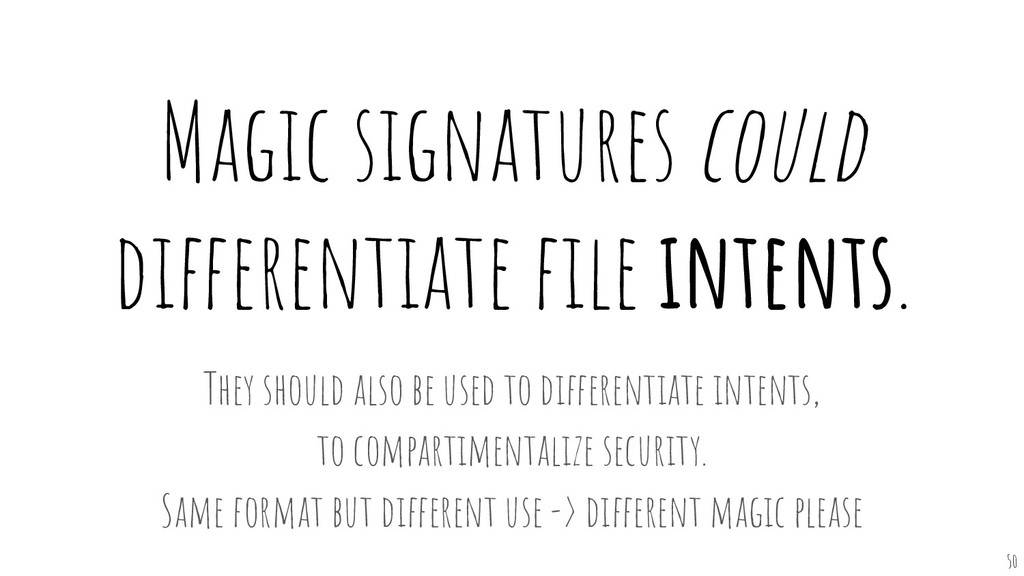 Magic signatures could differentiate file intent...
