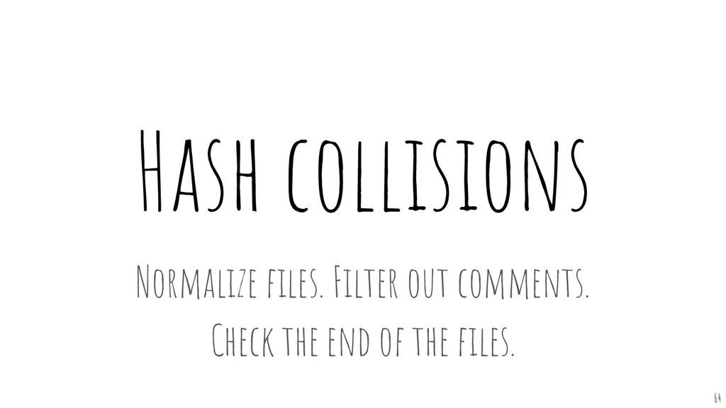 Hash collisions 64 Normalize files. Filter out c...