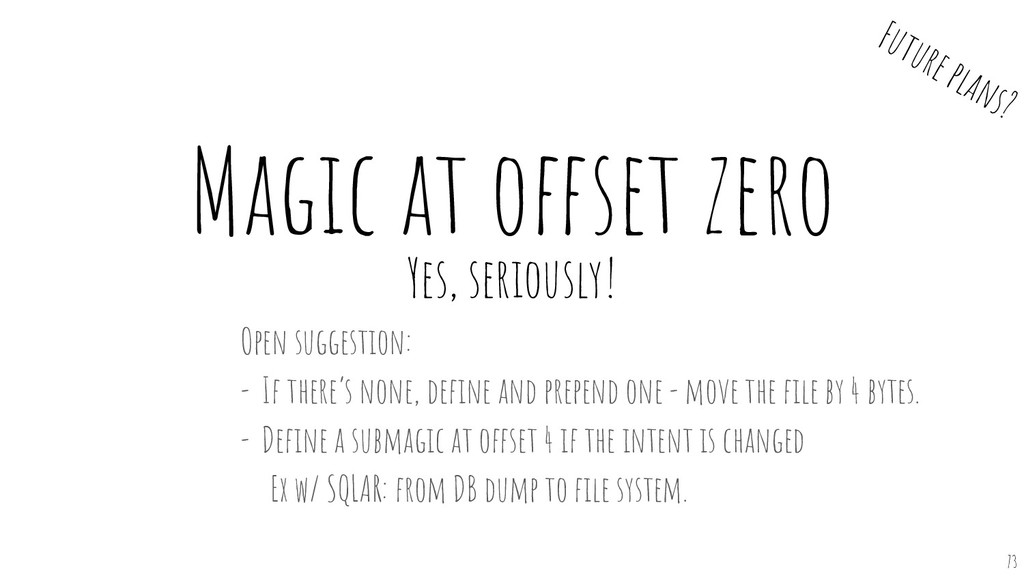 Magic at offset zero Yes, seriously! 73 Open su...
