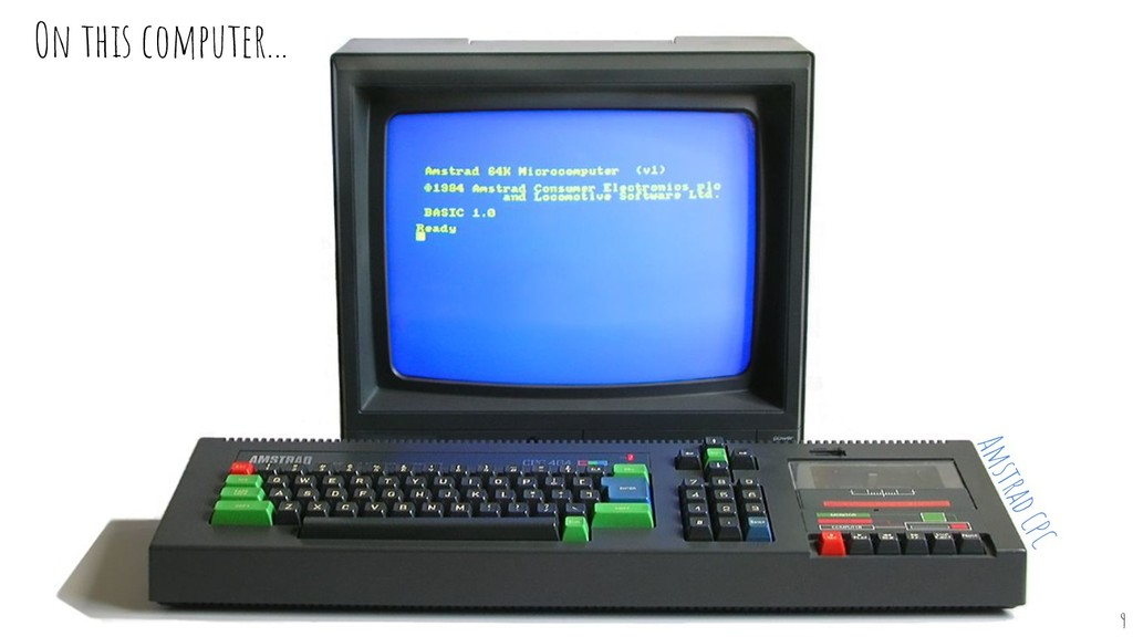 On this computer... 9 Amstrad CPC