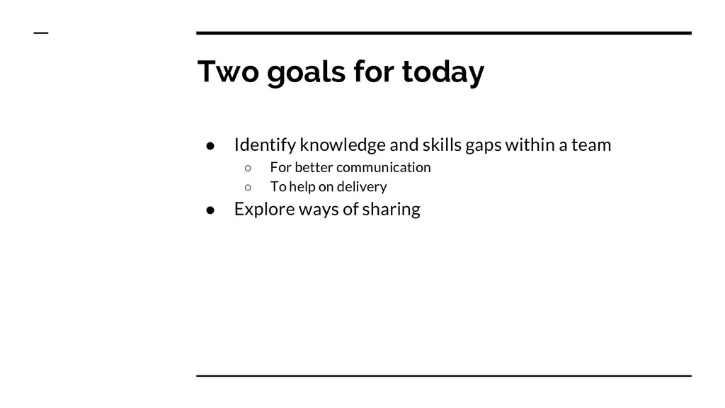 Two goals for today ● Identify knowledge and sk...