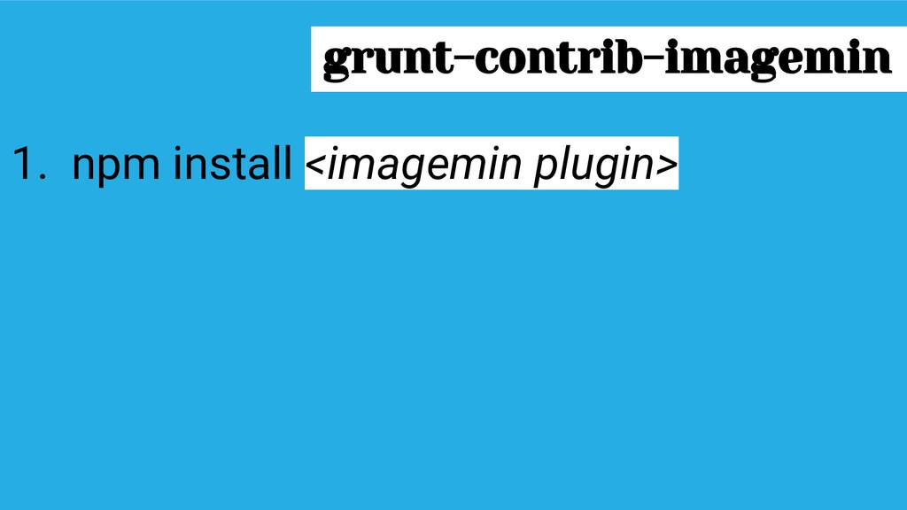 grunt-contrib-imagemin 1. npm install <imagemin...