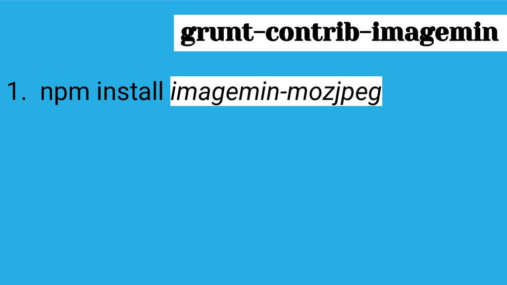 1. npm install imagemin-mozjpeg grunt-contrib-i...