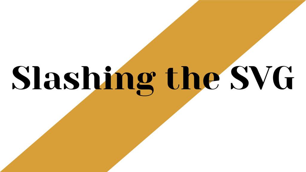 Slashing the SVG