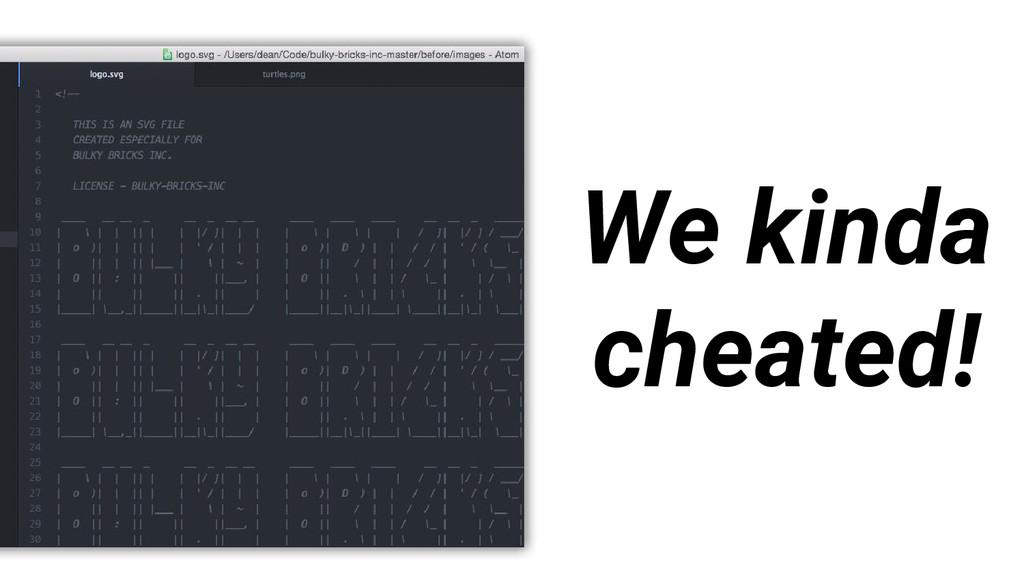 We kinda cheated!