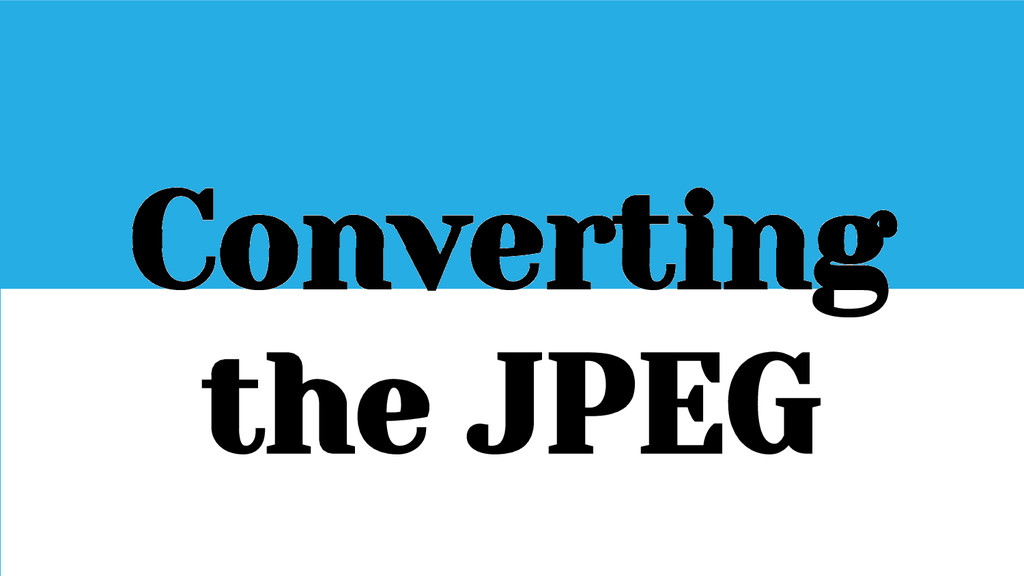 Converting the JPEG