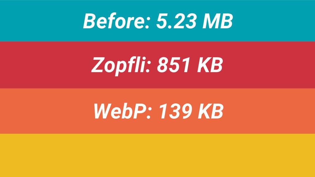 Before: 5.23 MB Zopfli: 851 KB WebP: 139 KB