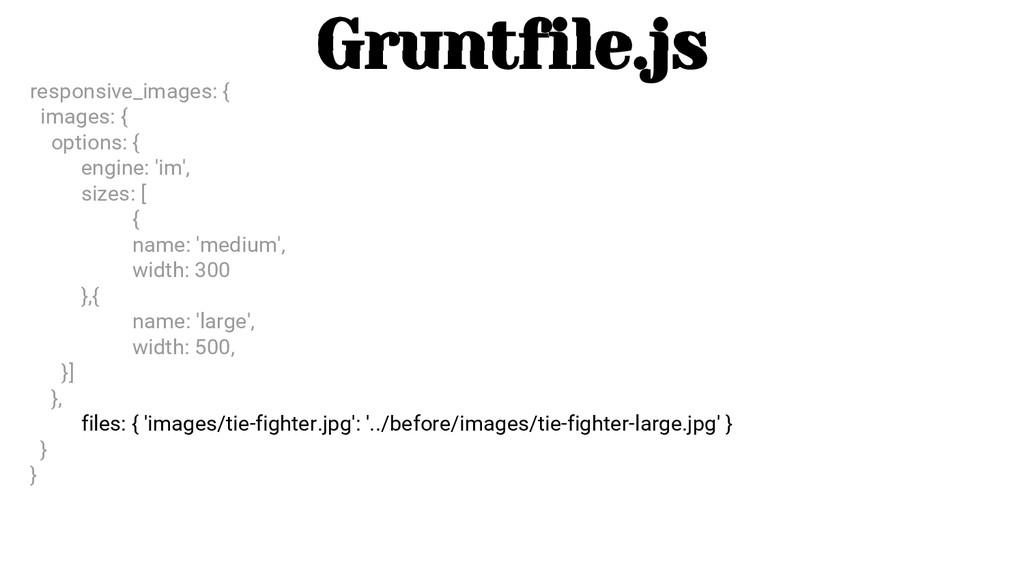 Gruntfile.js responsive_images: { images: { opt...