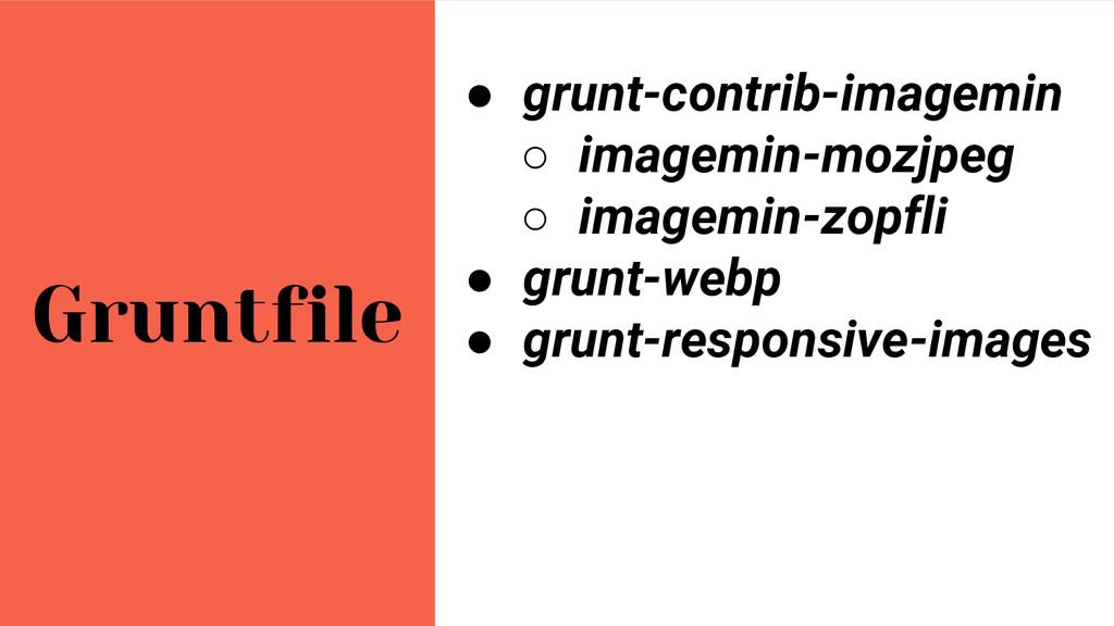 Gruntfile ● grunt-contrib-imagemin ○ imagemin-m...