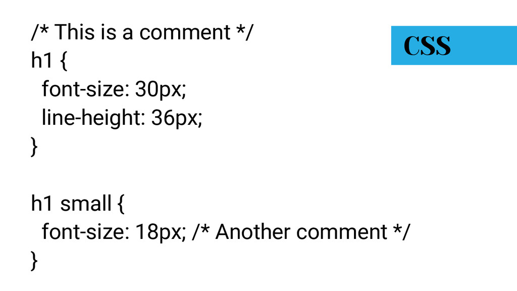 /* This is a comment */ h1 { font-size: 30px; l...