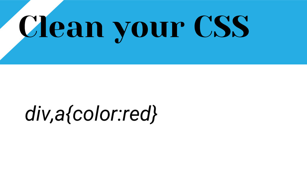 Clean your CSS div,a{color:red}