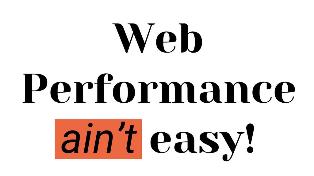 Web Performance ain't easy!