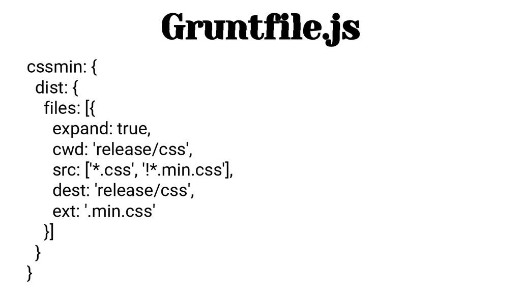 cssmin: { dist: { files: [{ expand: true, cwd: ...