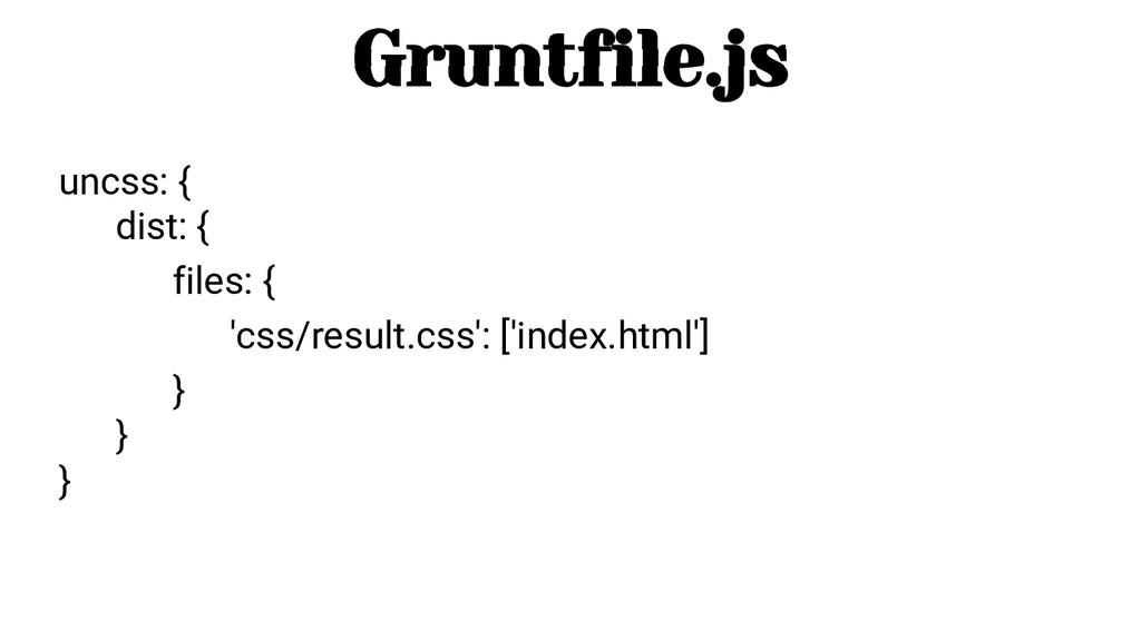 Gruntfile.js uncss: { dist: { files: { 'css/res...